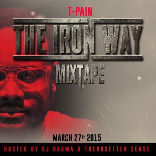 t-pain-announces-the-iron-way-release-date-releases-disa-my-ting