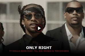 New Video: Ty Dolla Sign – 'Only Right' (Feat. YG, Joe Moses & TeeCee4800)