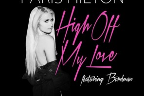 New Music: Paris Hilton – 'High Of My Love' (Feat. Birdman)