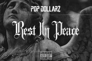 New Music: Pop Dollarz – 'Rest In Peace' (Remix)