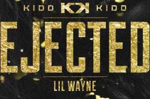 New Music: Kidd Kidd – 'Ejected' (Feat. Lil Wayne) (Mastered Version)