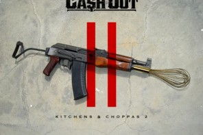 New Mixtape: Ca$h Out – 'Kitchens & Choppas 2′