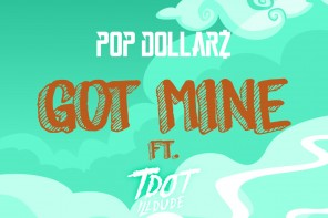 New Music: Pop Dollarz – 'Got Mine' (Feat. Tdot illdude)