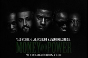 New Music: Vado – 'Money And Power' (Feat. DJ Khaled, Ace Hood, Mavado & Uncle Murda)