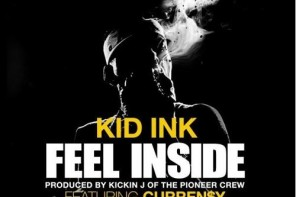 New Music: Kid Ink – 'Feel Inside' (Feat. Curren$y & Vee Tha Rula)