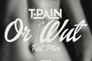 New Music: T-Pain – 'Or Wut' (Feat. Plies)