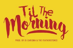 New Music: DJ Carisma – 'Til The Morning' (Feat. Chris Brown & DeJ Loaf)