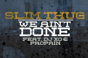 New Music: Slim Thug – 'We Ain't Done' (Feat. DJ Xo & Propain)