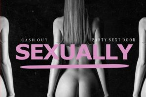 New Music: Cash Out – 'Sexually' (Feat. PARTYNEXTDOOR)