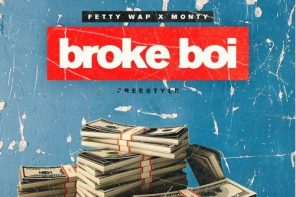 New Music: Fetty Wap & Monty – 'Broke Boi' (Remix)