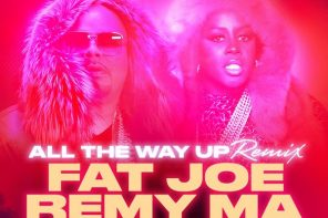 New Music: Fat Joe & Remy Ma – 'All The Way Up (Remix)' (Feat. Jay Z)
