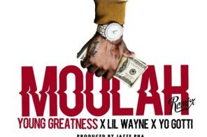 New Music: Young Greatness – 'Moolah (Remix)' (Feat. Lil Wayne & Yo Gotti)