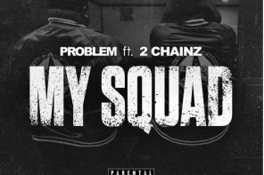 New Music: Problem – 'My Squad' (Feat. 2 Chainz)