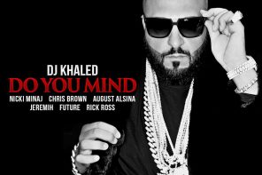 New Music: DJ Khaled – 'Do You Mind' (Feat. Nicki Minaj, Chris Brown, August Alsina, Jeremih, Future & Rick Ross)