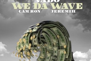New Music: Vado – 'We Da Wave' (Feat. Cam'ron & Jeremih)