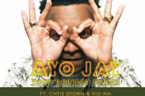 New Music: Ayo Jay – 'Your Number (Remix)' (Feat. Chris Brown & Kid Ink)