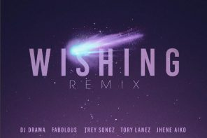 New Music: DJ Drama – 'Wishing (Remix)' (Feat. Fabolous, Tory Lanez, Trey Songz & Jhene Aiko)