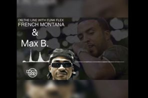 Max B Talks to Funk Flex on Phone; Announces New Single Feat. French Montana & The Weeknd