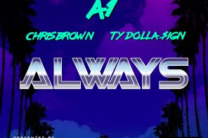 New Music: A1 – 'Always' (Feat. Chris Brown & Ty Dolla Sign)