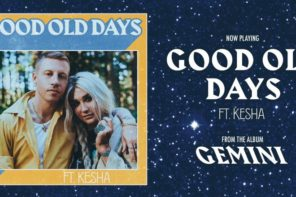 New Music: Macklemore – 'Good Old days' (Feat. Kesha)