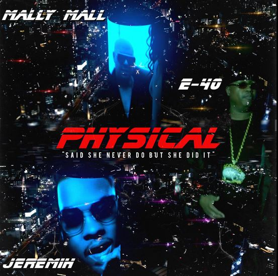 Mally Mall - Physical Ft. E-40 & Jeremih
