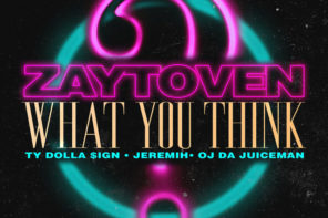 New Music: Zaytoven – 'What You Think' (Feat. Ty Dolla Sign, Jeremih & OJ Da Juiceman)