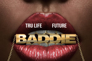 New Music: Tru Life & Future – 'Baddie'
