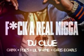New Music: DJ Clue – 'F*ck A Real N*gga' (Feat. Chinx, Plies, Lil Wayne & Chris Echols)