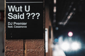 New Music: DJ Premier – 'Wut U Said?' (Feat. Casanova)