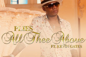New Music: Plies – 'All Thee Above' (Feat. Kevin Gates)