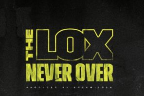 New Music: The LOX – 'Never Over'