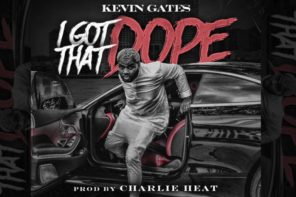 New Music: Kevin Gates – 'I Got That Dope'