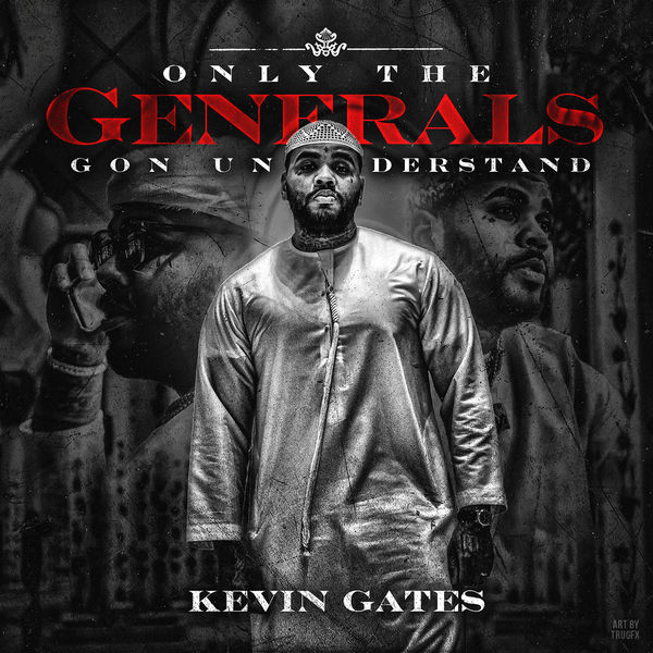 Kevin Gates Releases New EP 'Only the Generals Gon Understand